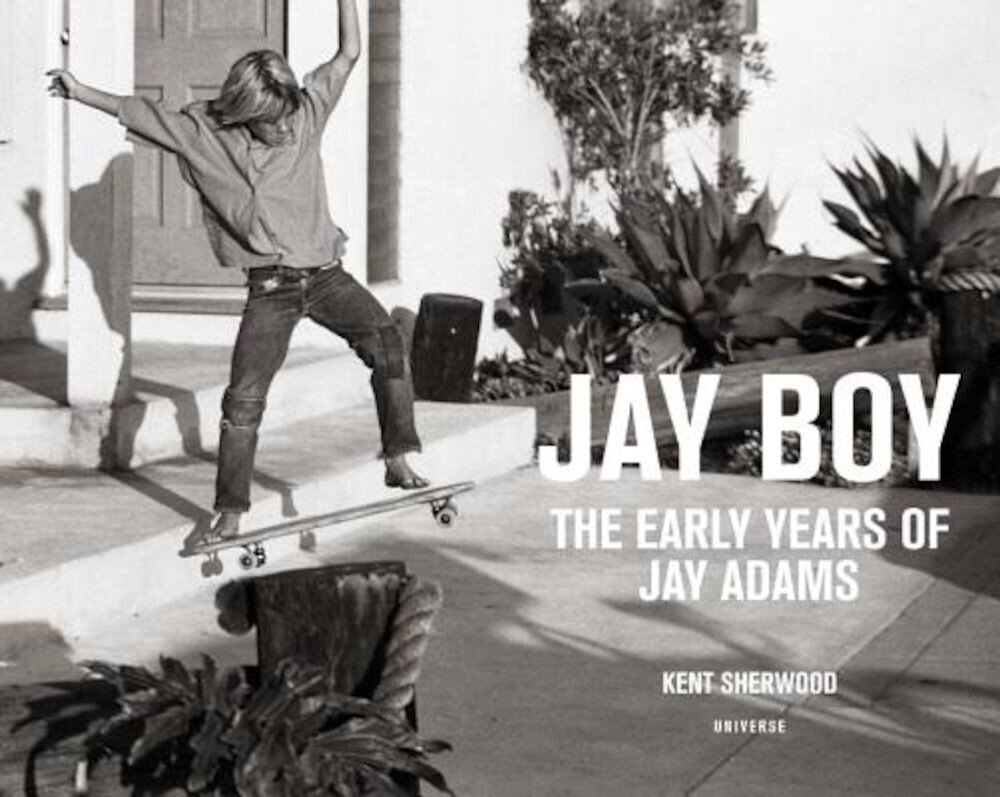 Jay Boy: The Early Years of Jay Adams, Hardcover