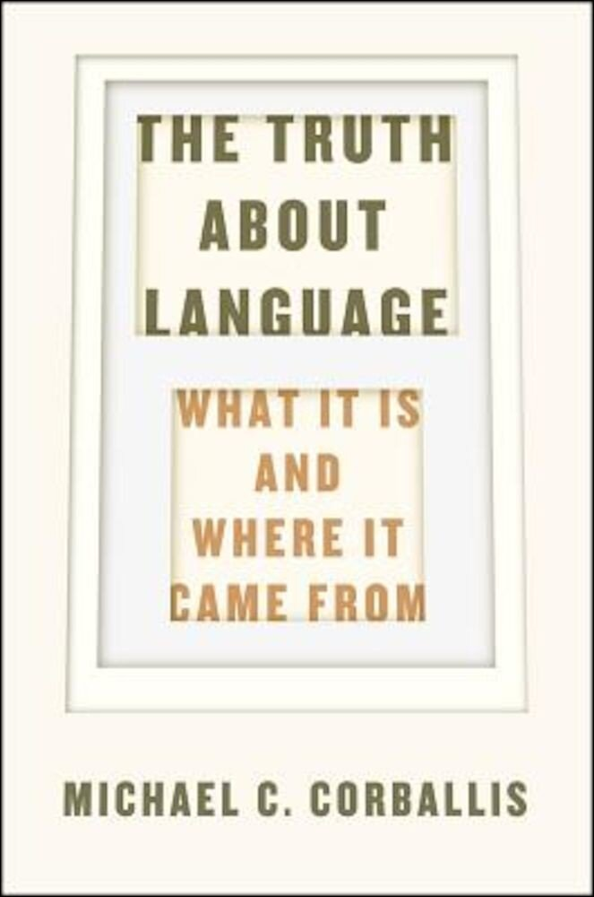 The Truth about Language: What It Is and Where It Came from, Hardcover