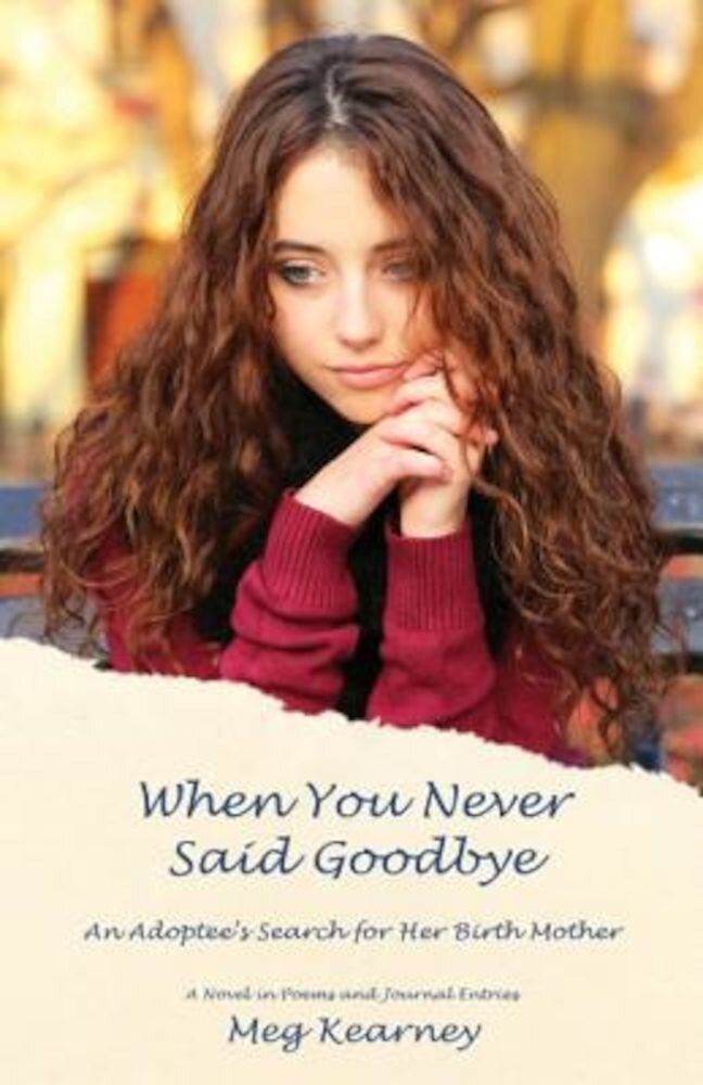 When You Never Said Goodbye: An Adoptee's Search for Her Birth Mother: A Novel in Poems and Journal Entries, Hardcover