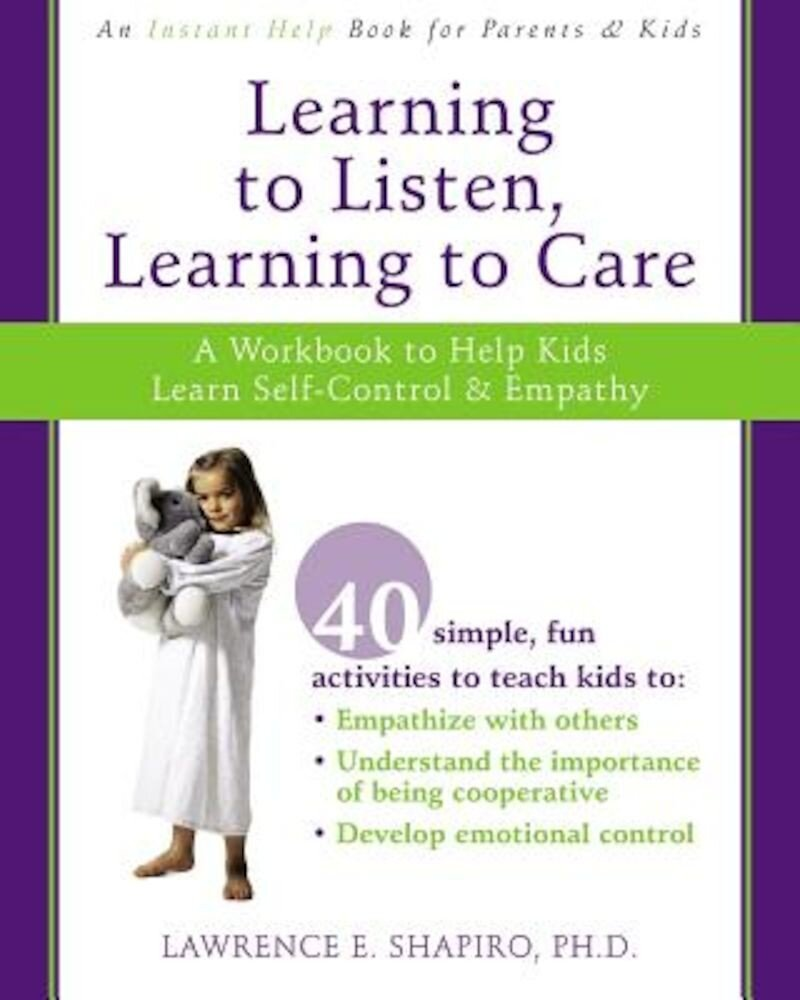 Learning to Listen, Learning to Care: A Workbook to Help Kids Learn Self-Control & Empathy, Paperback