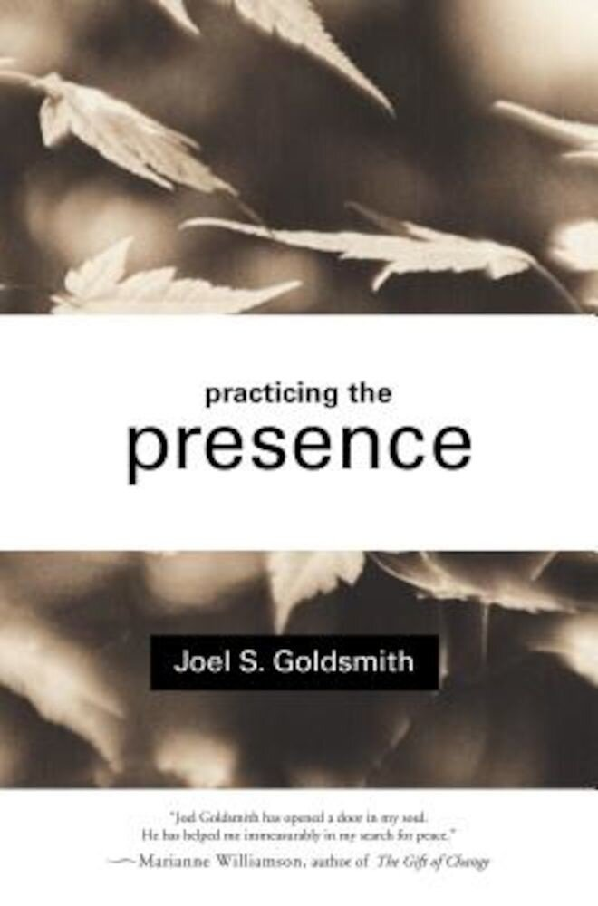 Practicing the Presence: The Inspirational Guide to Regaining Meaning and a Sense of Purpose in Your Life, Paperback