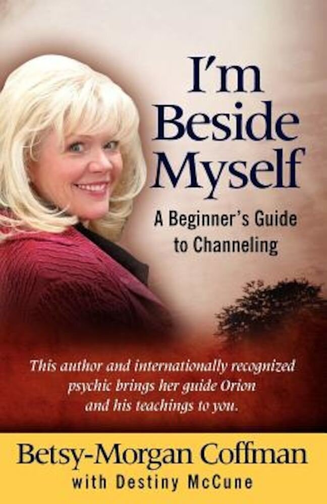 I'm Beside Myself!: A Beginner's Guide to Channeling, Paperback