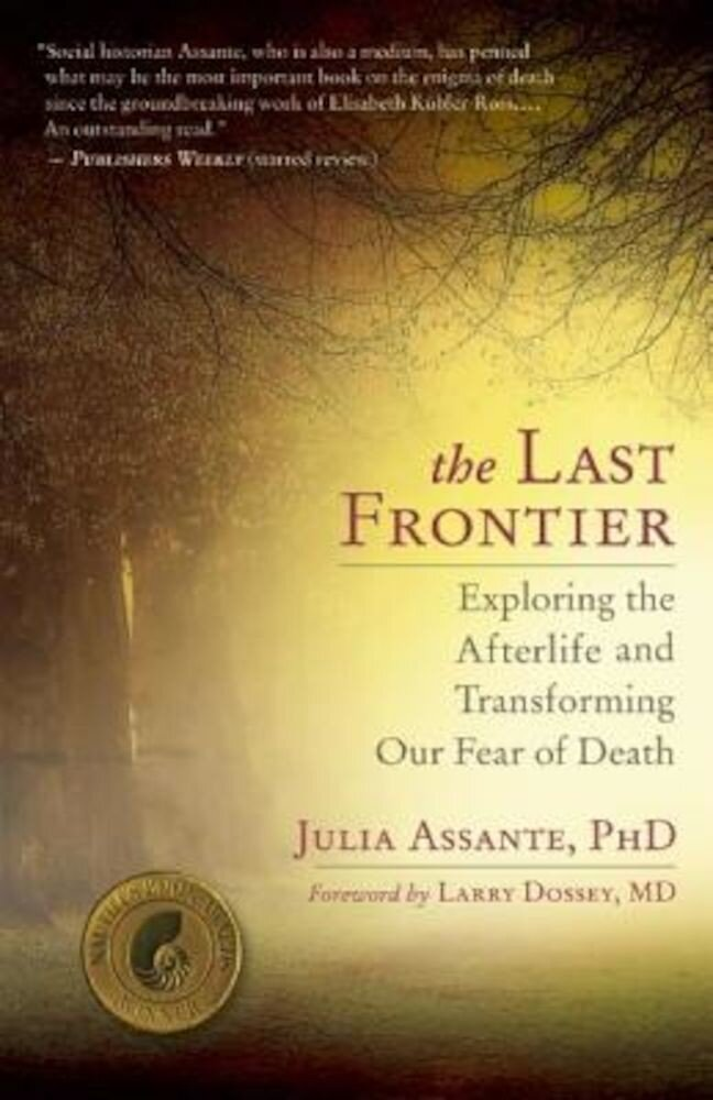 The Last Frontier: Exploring the Afterlife and Transforming Our Fear of Death, Paperback