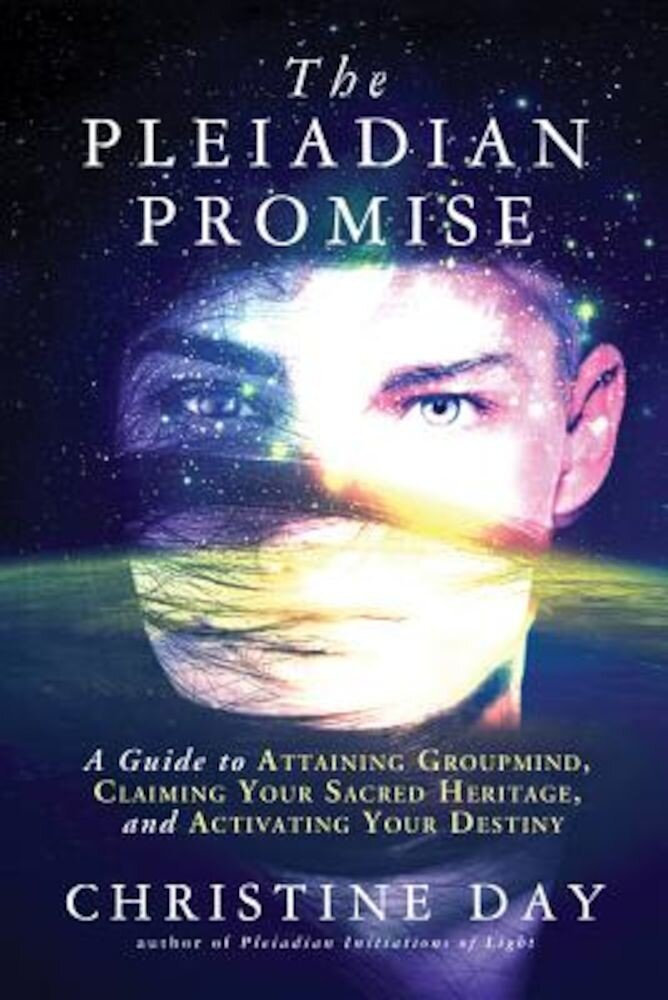 The Pleiadian Promise: A Guide to Attaining Groupmind, Claiming Your Sacred Heritage, and Activating Your Destiny, Paperback
