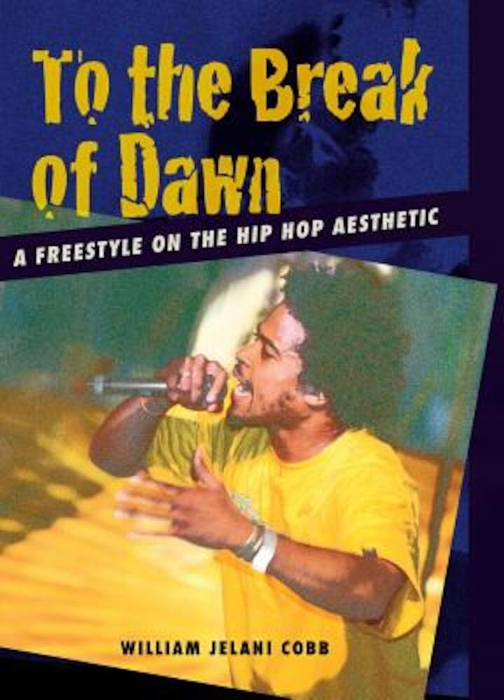 To the Break of Dawn: A Freestyle on the Hip Hop Aesthetic, Paperback