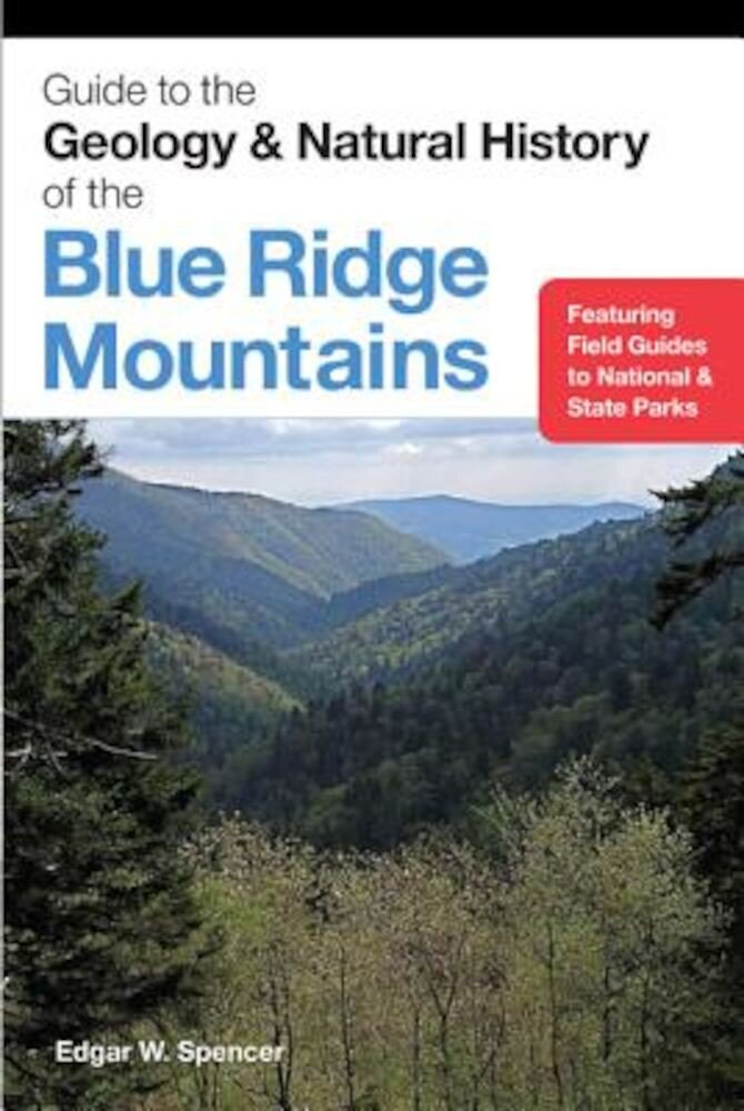 Guide to the Geology and Natural History of the Blue Ridge Mountains, Paperback