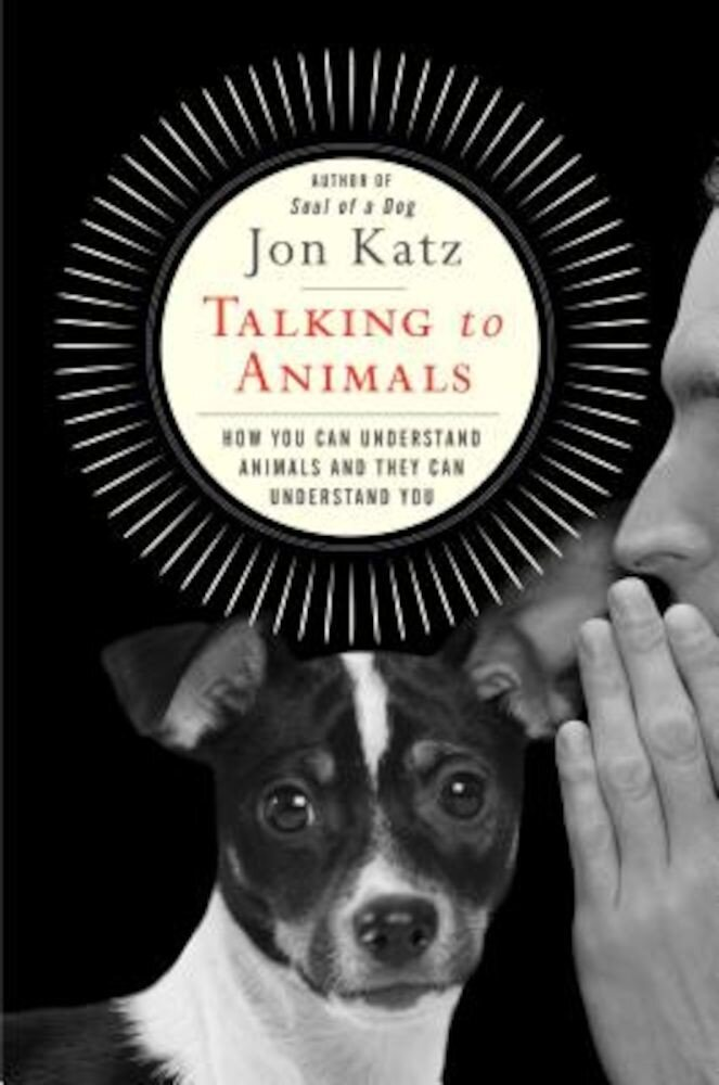 Talking to Animals: How You Can Understand Animals and They Can Understand You, Hardcover