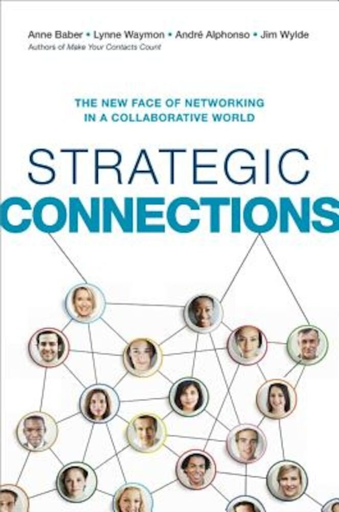 Strategic Connections: The New Face of Networking in a Collaborative World, Hardcover