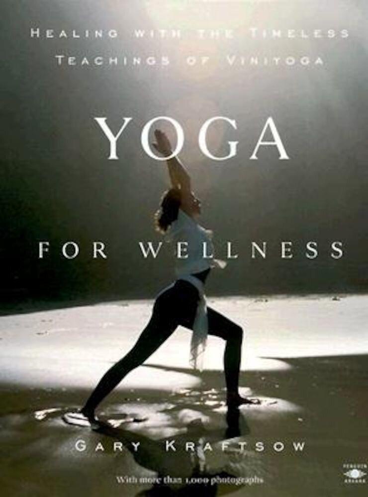 Yoga for Wellness: Healing with the Timeless Teachings of Viniyoga, Paperback