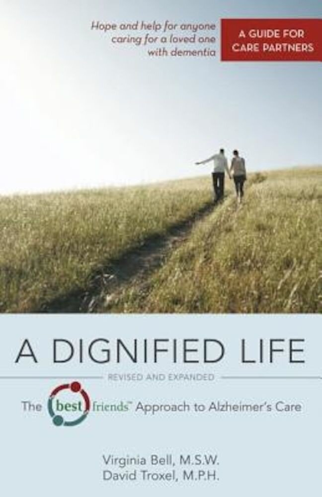 A Dignified Life: The Best Friends Approach to Alzheimer's Care: A Guide for Care Partners, Paperback