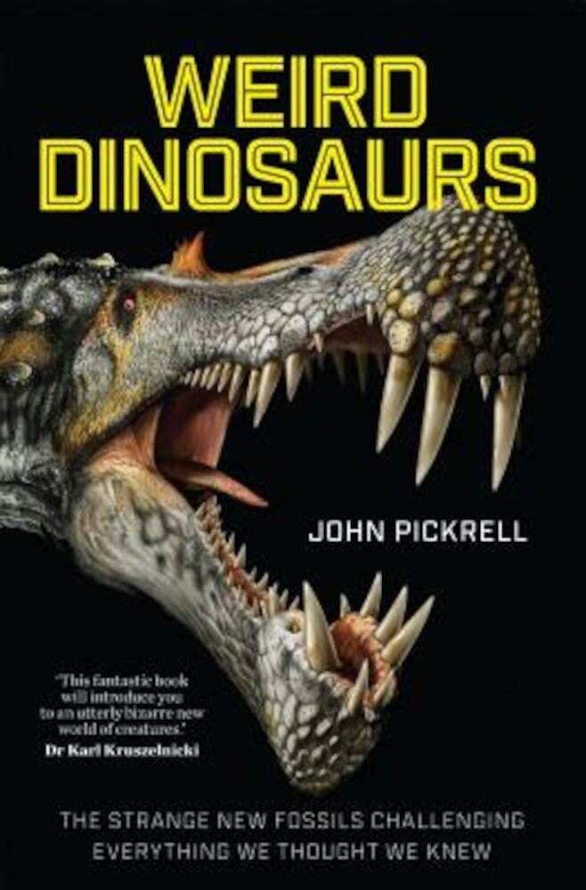 Weird Dinosaurs: The Strange New Fossils Challenging Everything We Thought We Knew, Hardcover