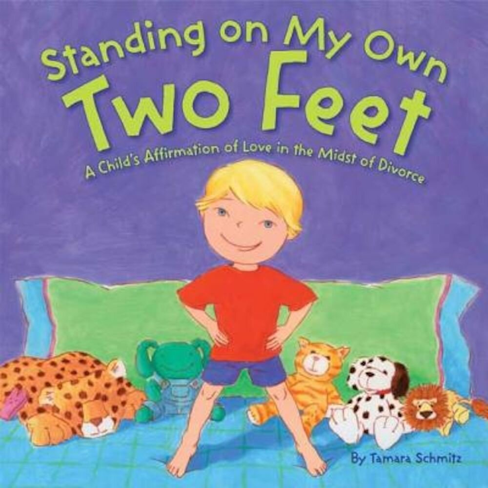 Standing on My Own Two Feet: A Child's Affirmation of Love in the Midst of Divorce, Hardcover