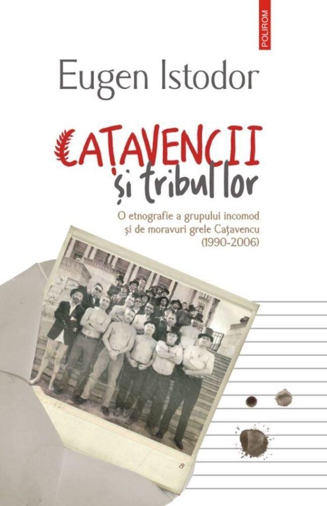 Coperta Carte Catavencii si tribul lor. O etnografie a grupului incomod si de moravuri grele Catavencu (1990-2006)