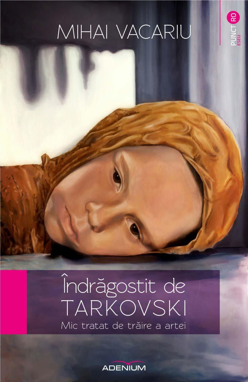 Indragostit de Tarkovski. Mic tratat de traire a artei (eBook)