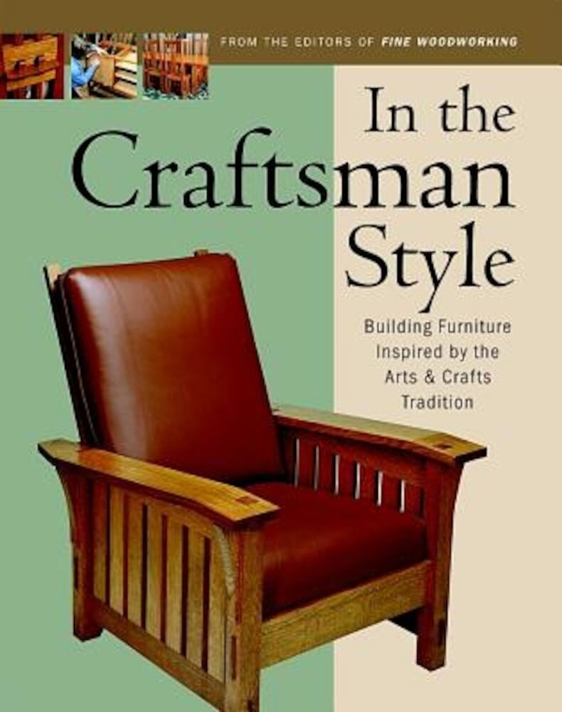In the Craftsman Style: Building Furniture Inspired by the Arts & Crafts T, Paperback
