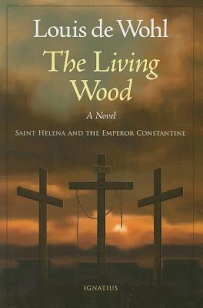 The Living Wood: Saint Helena and the Emperor Constantine, Paperback