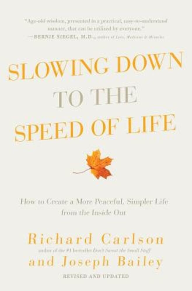 Slowing Down to the Speed of Life: How to Create a More Peaceful, Simpler Life from the Inside Out, Paperback