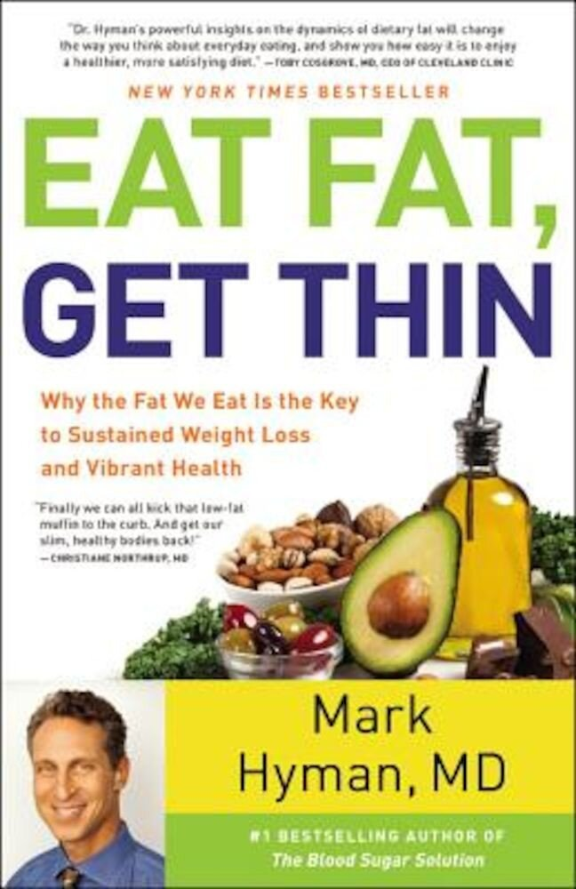 Eat Fat, Get Thin: Why the Fat We Eat Is the Key to Sustained Weight Loss and Vibrant Health, Hardcover