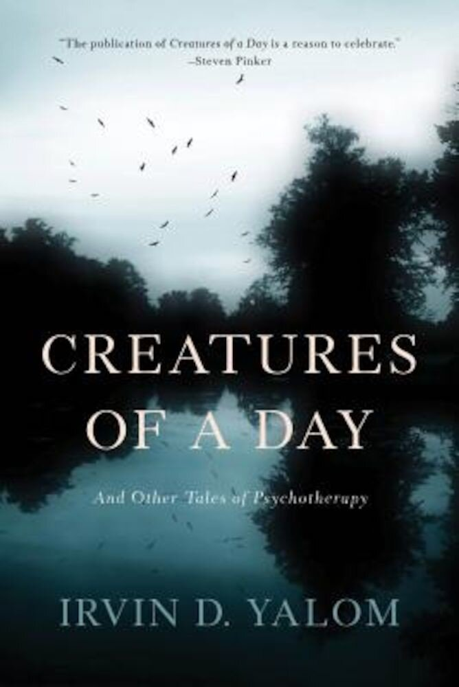 Creatures of a Day: And Other Tales of Psychotherapy, Paperback