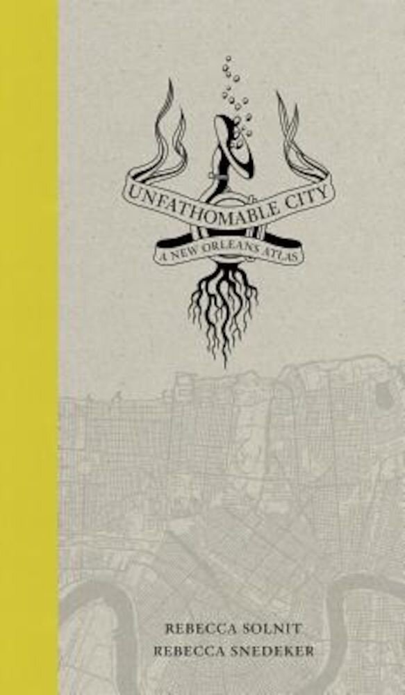 Unfathomable City: A New Orleans Atlas, Paperback