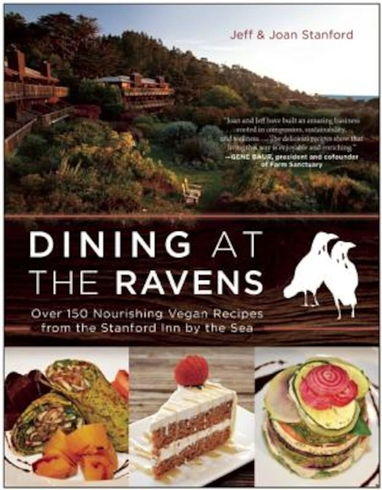 Dining at the Ravens: Over 150 Nourishing Vegan Recipes from the Stanford Inn by the Sea, Paperback