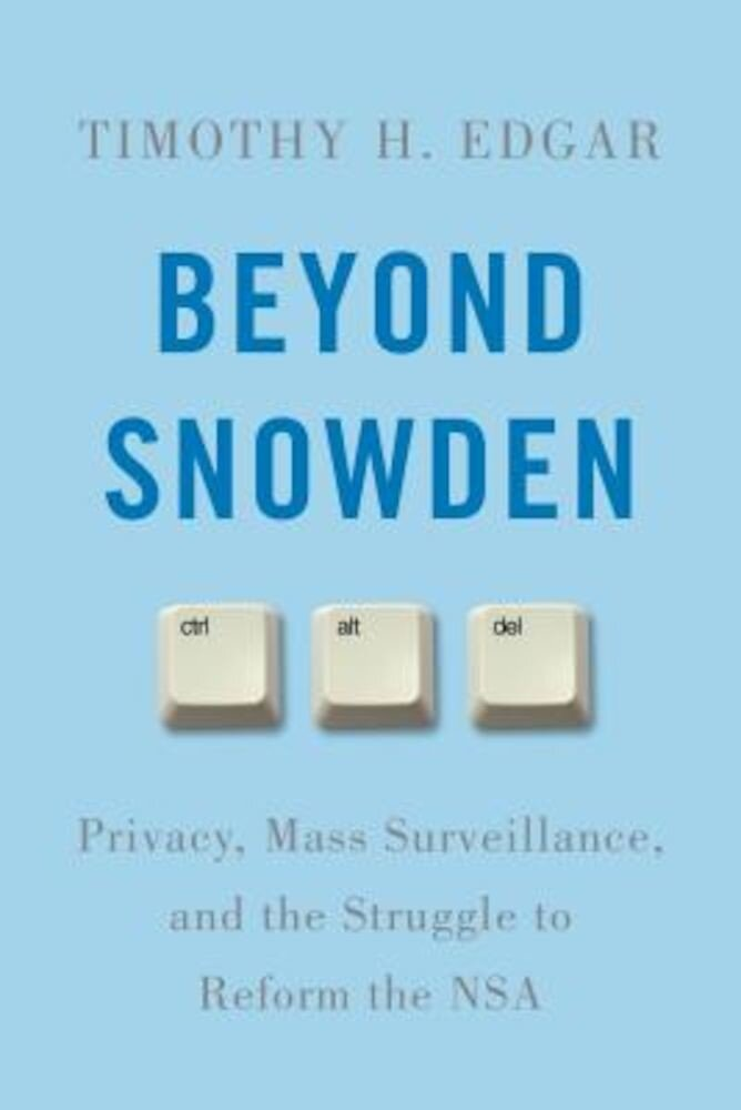 Beyond Snowden: Privacy, Mass Surveillance, and the Struggle to Reform the NSA, Hardcover