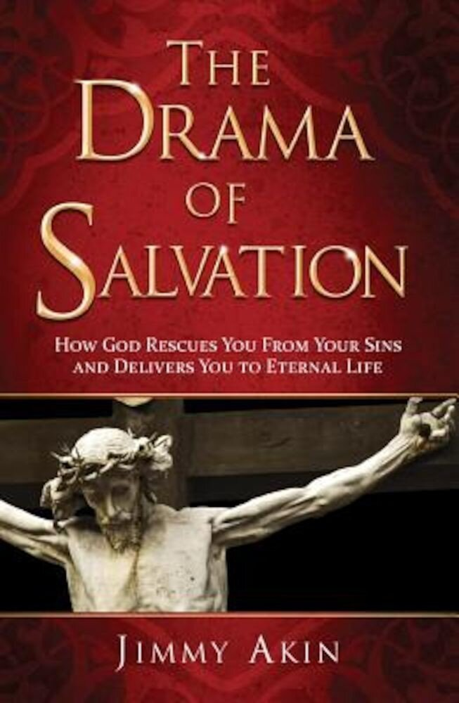 The Drama of Salvation: How God Rescues You from Your Sins and Delivers You to Eternal Life, Hardcover