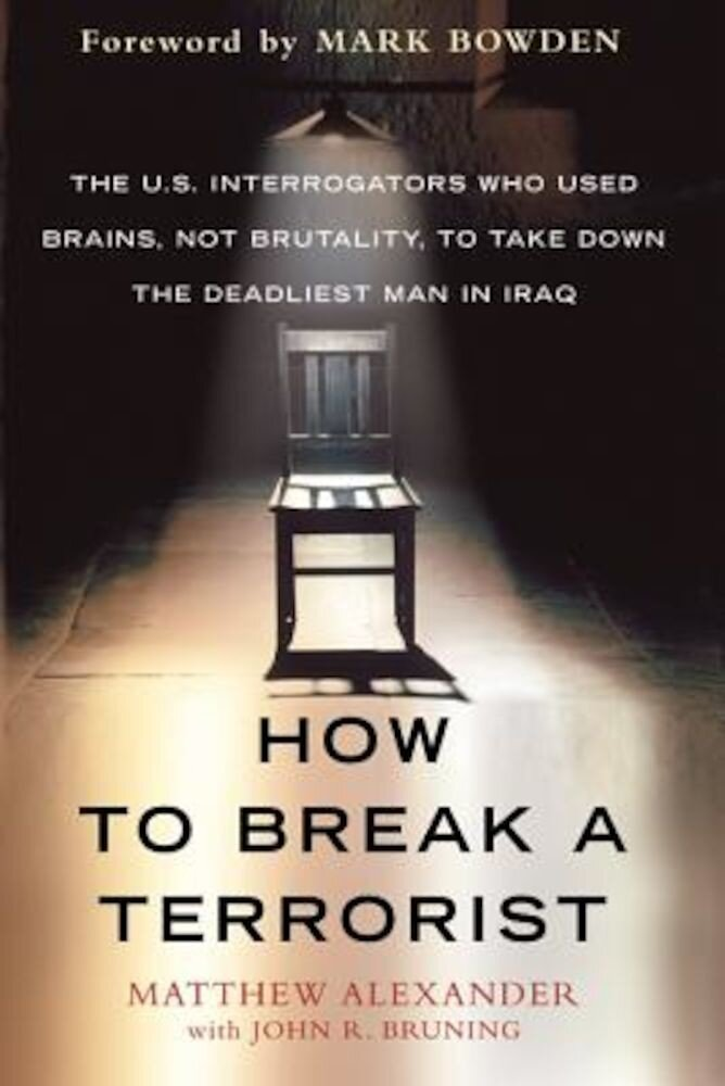 How to Break a Terrorist: The U.S. Interrogators Who Used Brains, Not Brutality, to Take Down the Deadliest Man in Iraq, Paperback