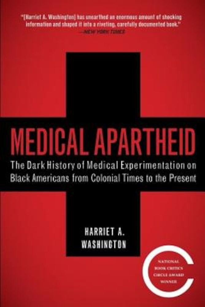 Medical Apartheid: The Dark History of Medical Experimentation on Black Americans from Colonial Times to the Present, Paperback