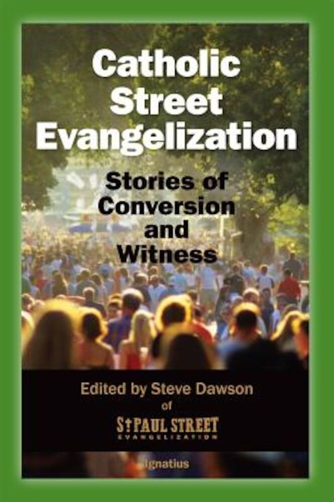 Catholic Street Evangelization: Stories of Conversion and Witness, Paperback