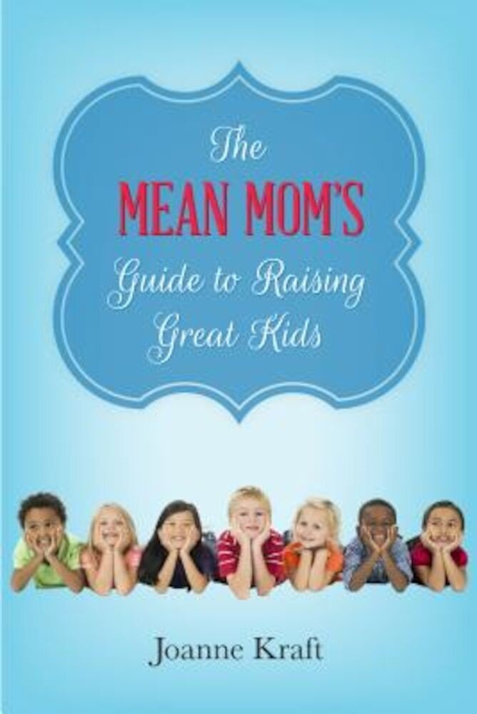 Mean Mom's Guide to Raising Great Kids, Paperback