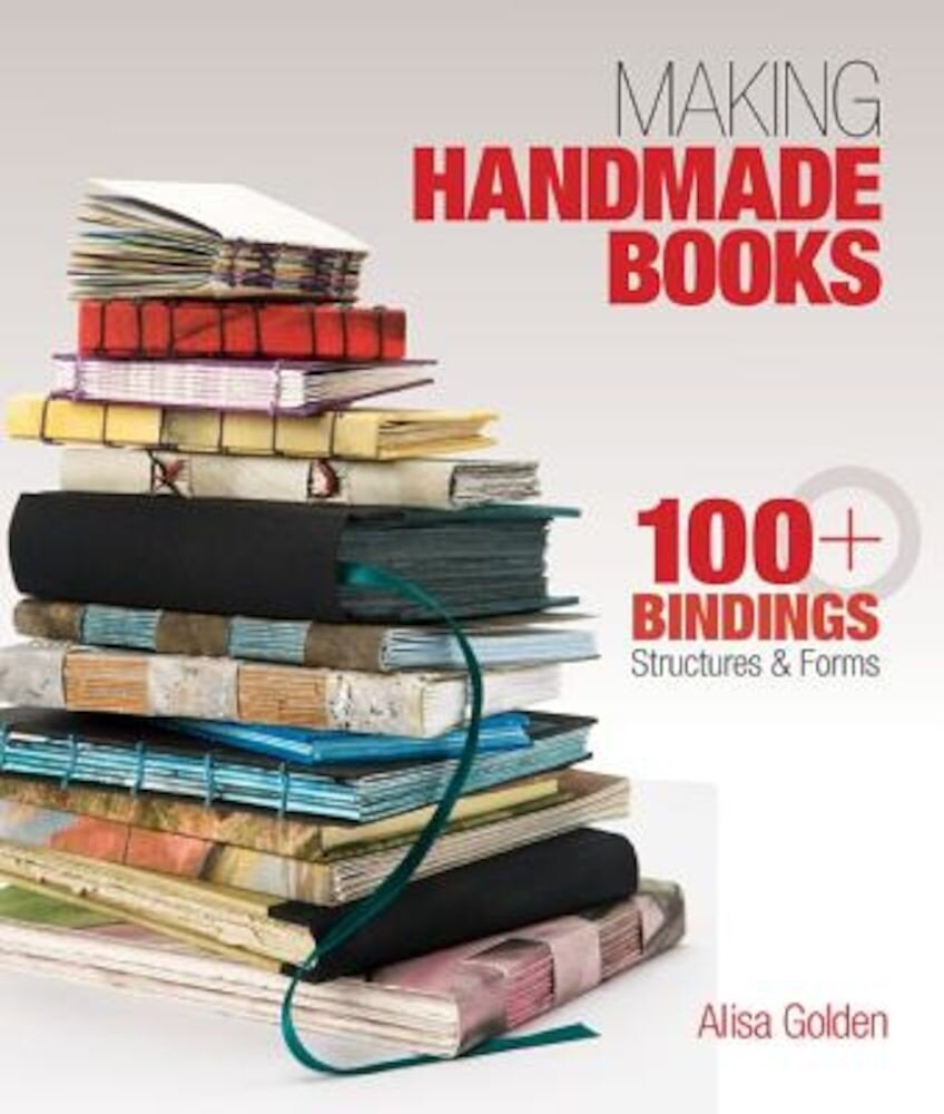 Making Handmade Books: 100+ Bindings, Structures & Forms, Paperback