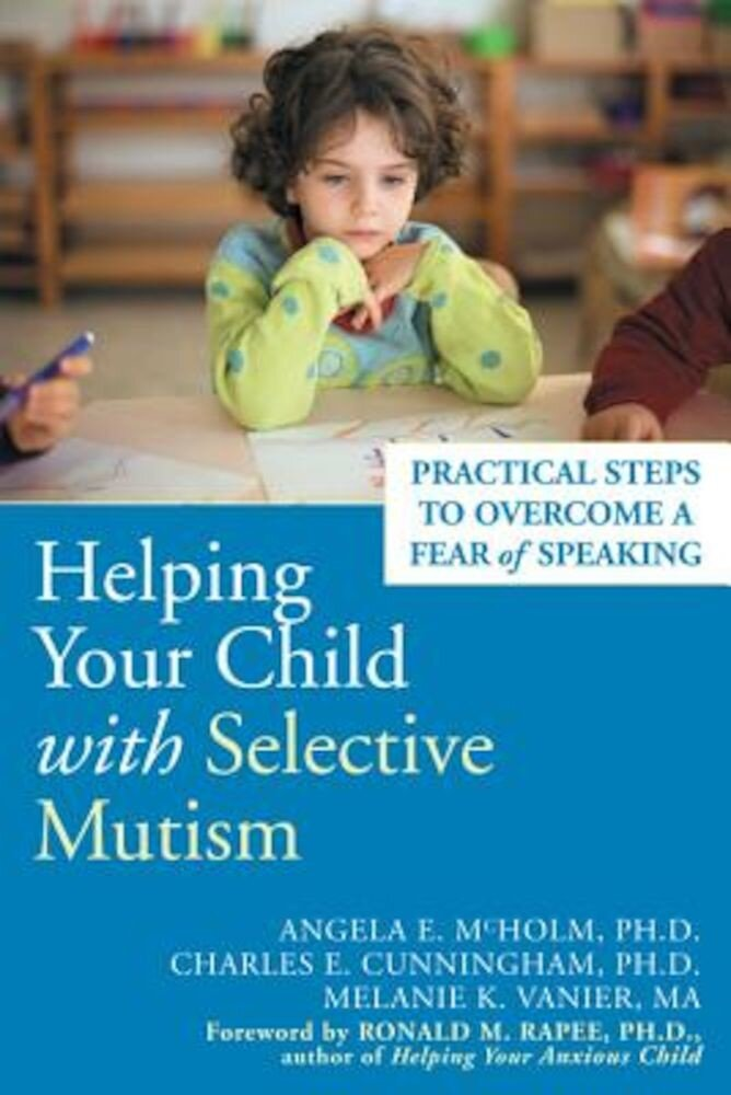 Helping Your Child with Selective Mutism: Practical Steps to Overcome a Fear of Speaking, Paperback