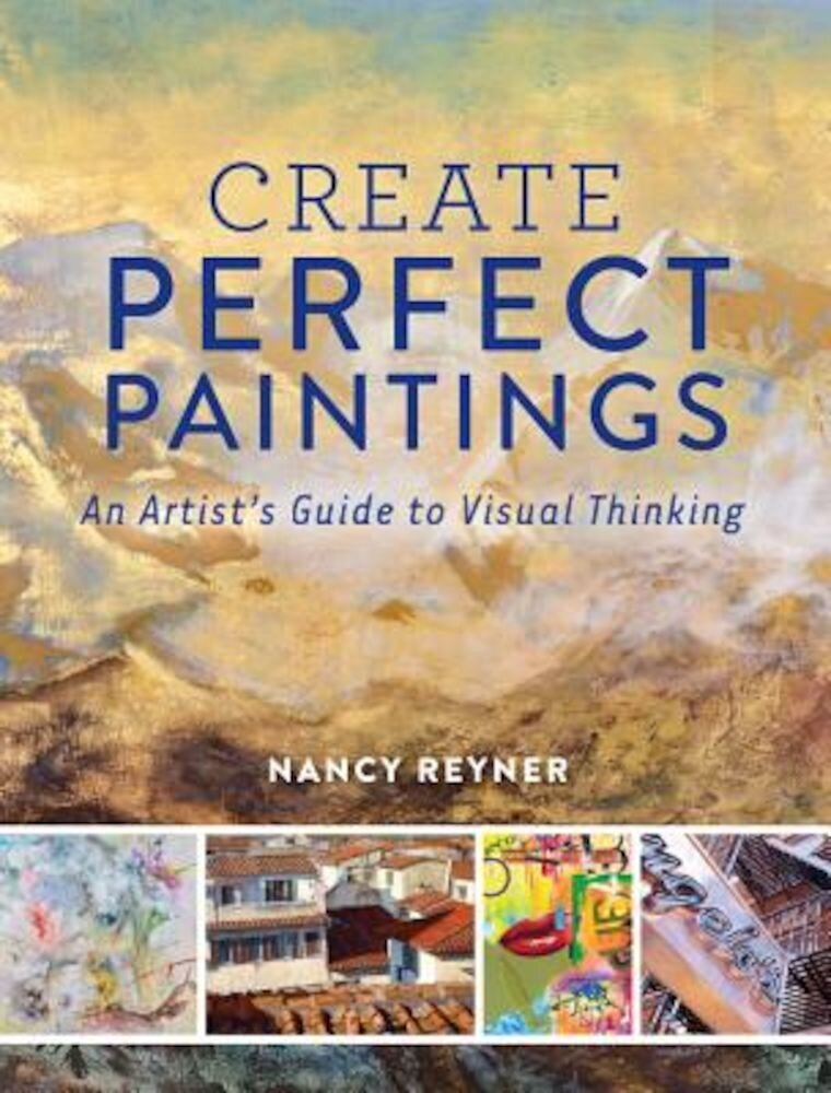 Create Perfect Paintings: An Artist's Guide to Visual Thinking, Hardcover
