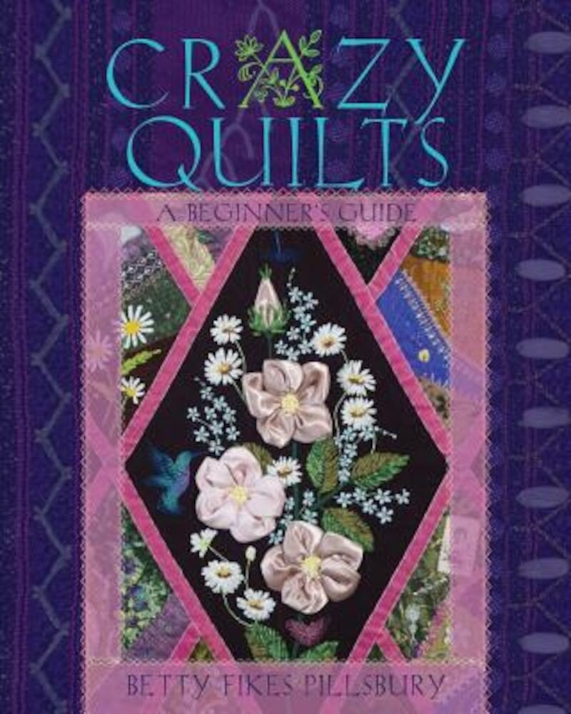 Crazy Quilts: A Beginner's Guide, Paperback