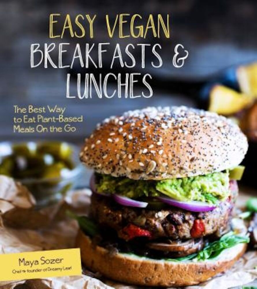 Easy Vegan Breakfasts & Lunches: The Best Way to Eat Plant-Based Meals on the Go, Paperback