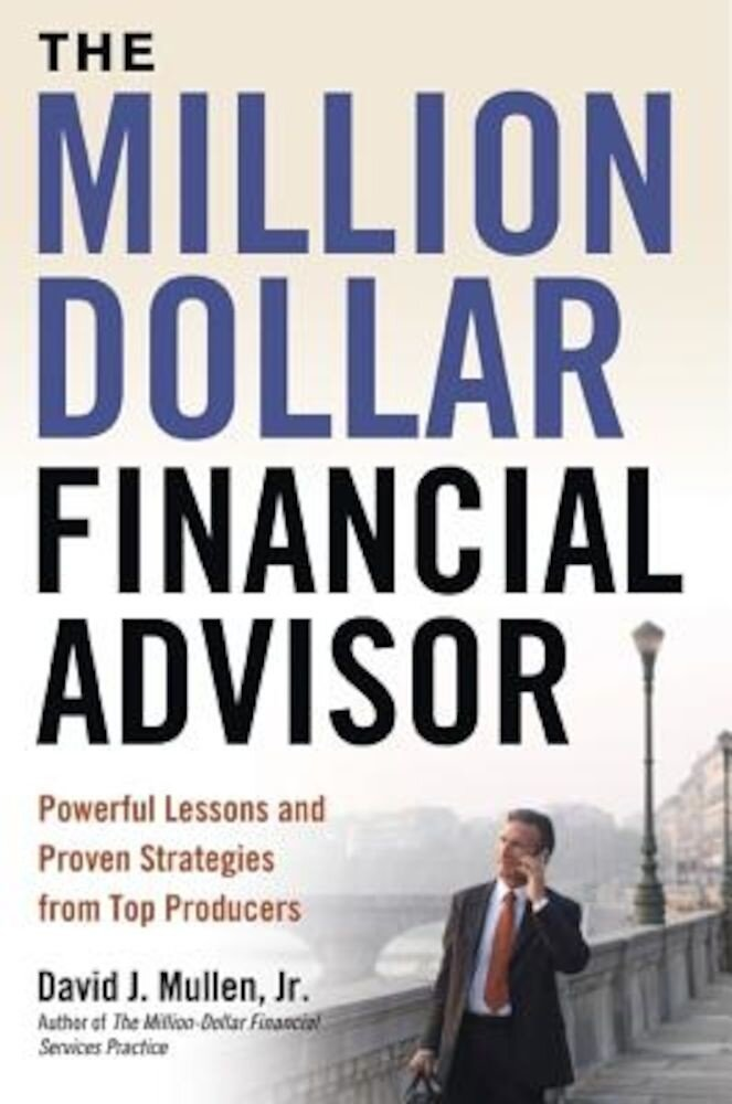 The Million-Dollar Financial Advisor: Powerful Lessons and Proven Strategies from Top Producers, Hardcover