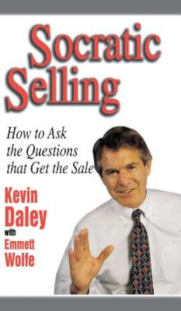 Socratic Selling: How to Ask the Questions That Get the Sale, Hardcover