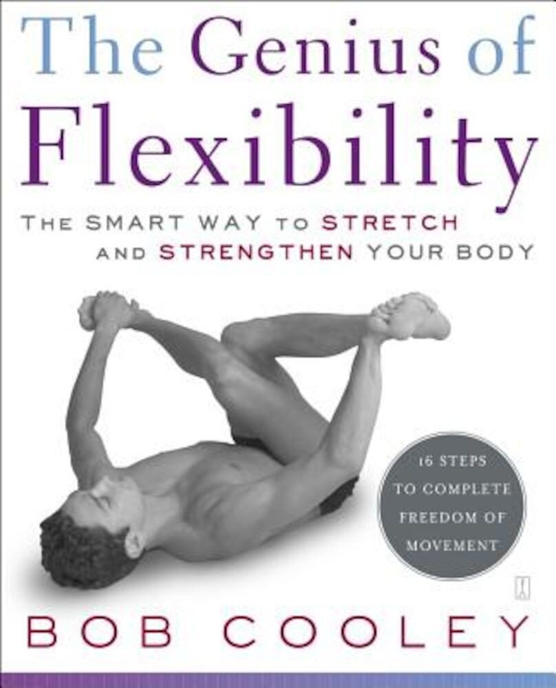 The Genius of Flexibility: The Smart Way to Stretch and Strengthen Your Body, Paperback