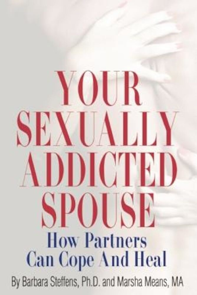 Your Sexually Addicted Spouse: How Partners Can Cope and Heal, Paperback