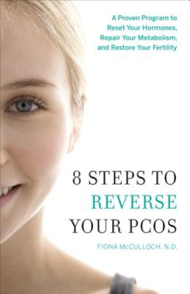 8 Steps to Reverse Your PCOS: A Proven Program to Reset Your Hormones, Repair Your Metabolism, and Restore Your Fertility, Paperback