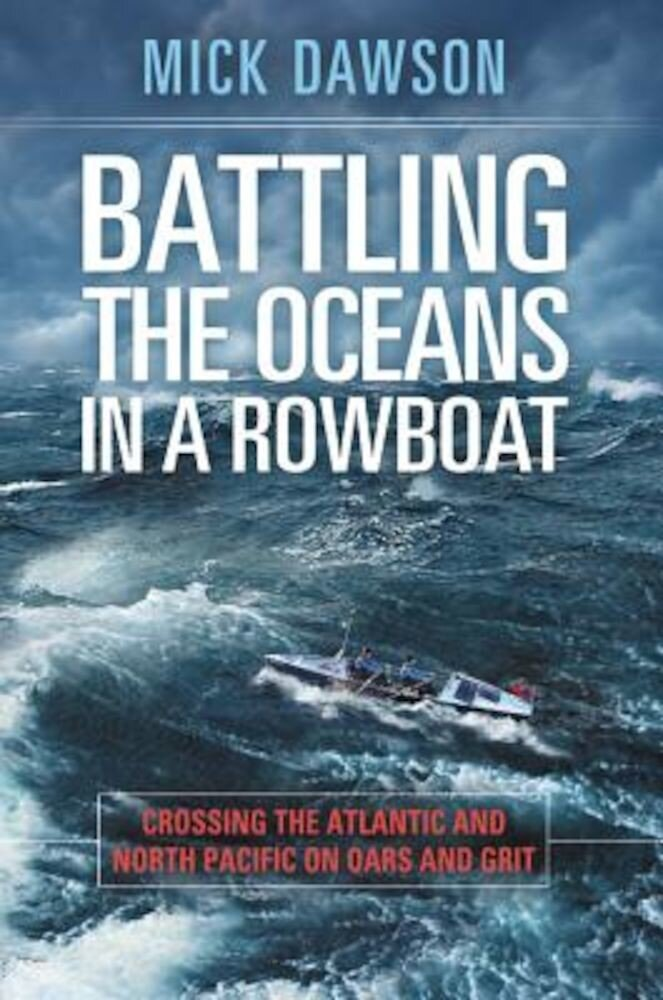 Battling the Oceans in a Rowboat: Crossing the Atlantic and North Pacific on Oars and Grit, Hardcover