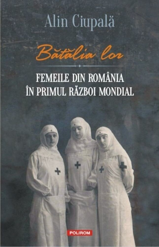 Coperta Carte Batalia lor. Femeile din Romania in Primul Razboi Mondial