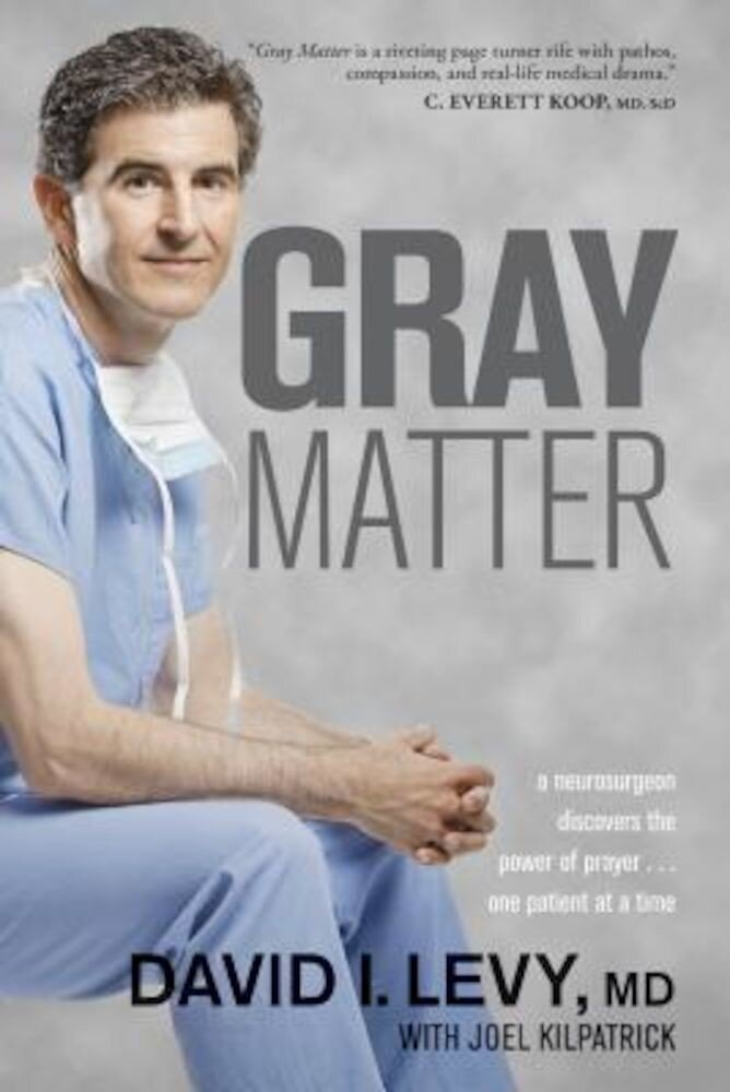 Gray Matter: A Neurosurgeon Discovers the Power of Prayer... One Patient at a Time, Paperback