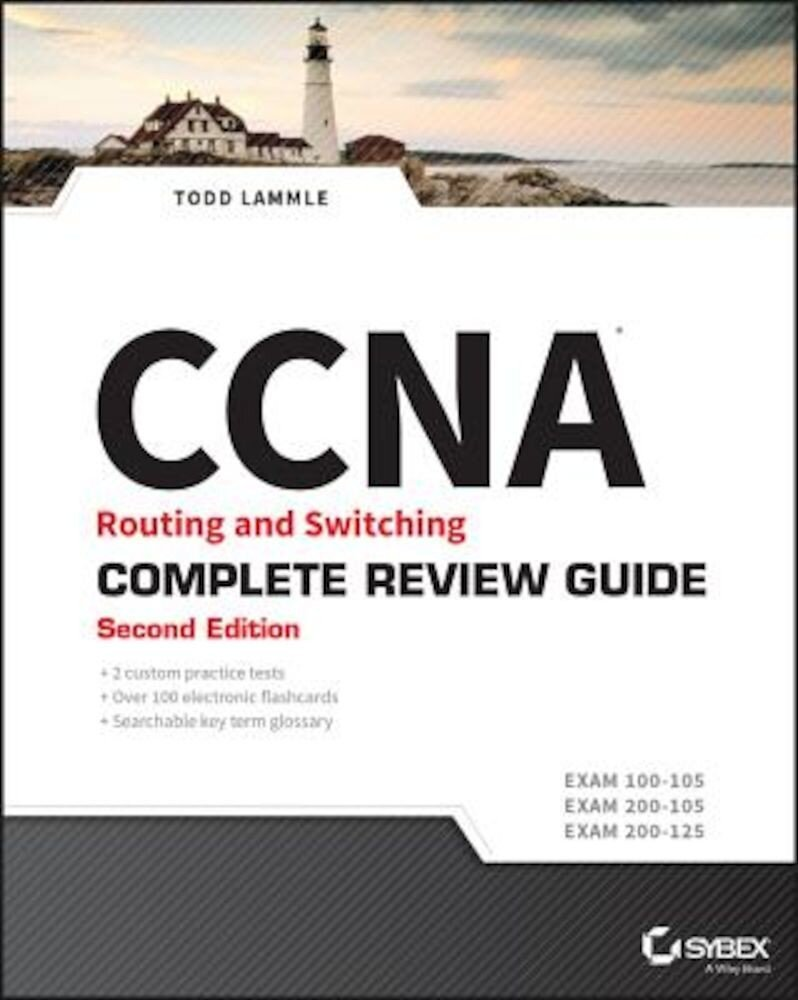 CCNA Routing and Switching Complete Review Guide: Exam 100-105, Exam 200-105, Exam 200-125, Paperback