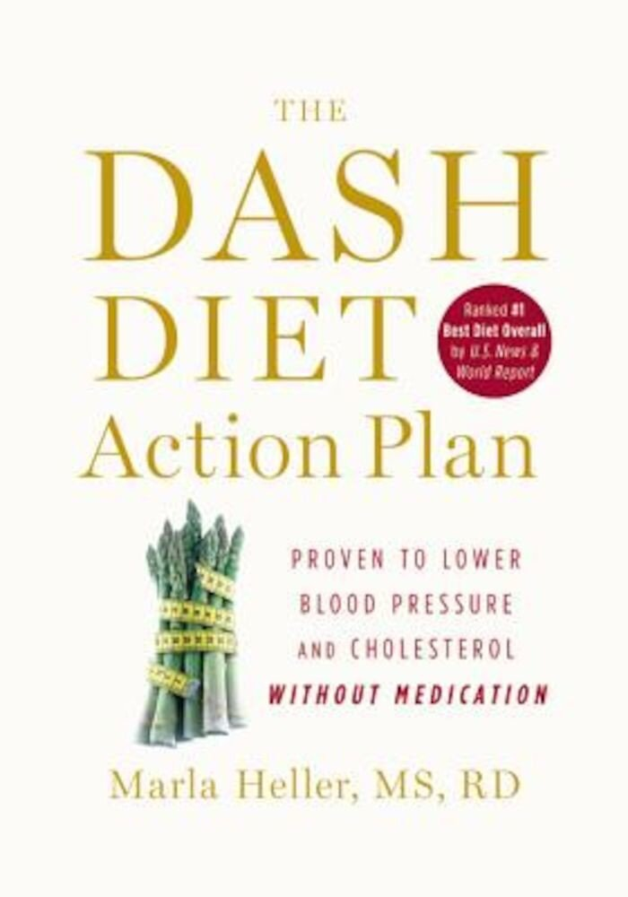 The Dash Diet Action Plan: Proven to Lower Blood Pressure and Cholesterol Without Medication, Hardcover