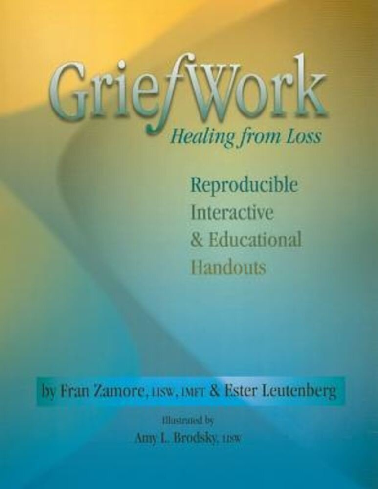 Griefwork Healing from Loss: Reproducibe, Interactive & Educational Handouts, Paperback