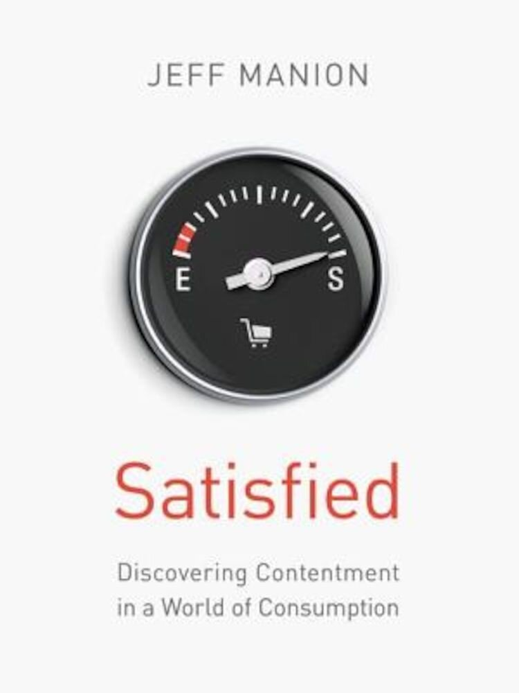 Satisfied: Discovering Contentment in a World of Consumption, Paperback