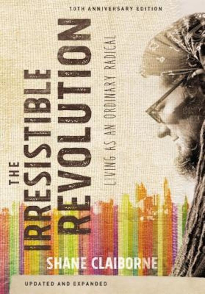 The Irresistible Revolution: Living as an Ordinary Radical, Paperback