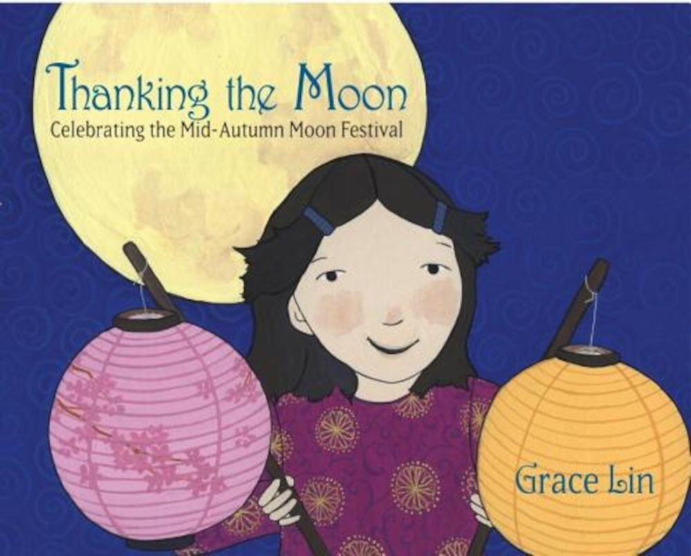 Thanking the Moon: Celebrating the Mid-Autumn Moon Festival, Hardcover